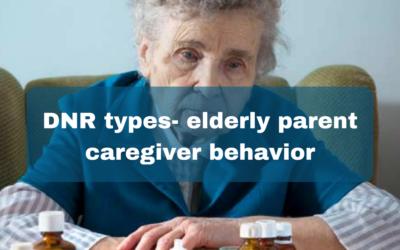 DNR types- elderly parent caregiver behavior
